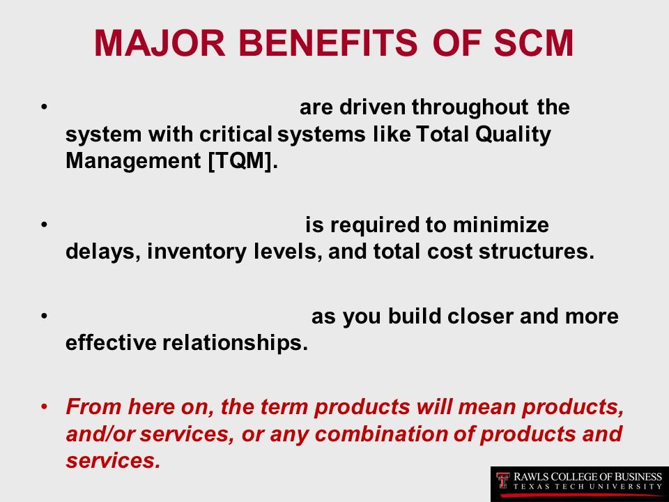 MAJOR BENEFITS OF SCM are driven throughout the system with critical systems like Total Quality Management [TQM].